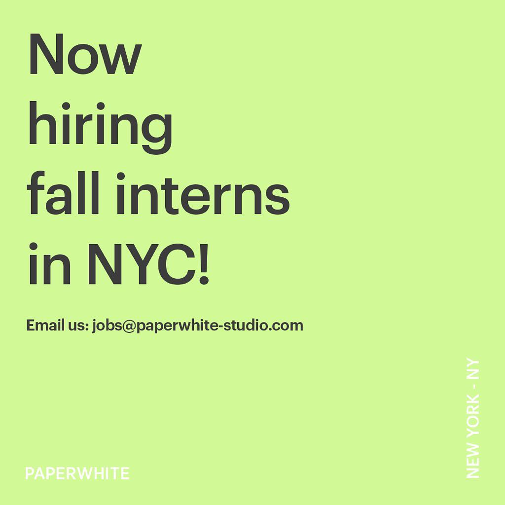 Instagram: We are looking for interns to join the team in NEW YORK CITY this fall – email us at jobs@paperwhite-studio.com ! ? ??